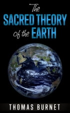 The sacred theory of the Earth by Thomas Burnet
