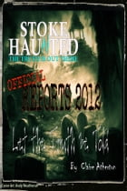 Stoke Haunted Official Reports 2012 by Claire Atherton