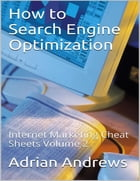 How to Search Engine Optimization - Internet Marketing Cheat Sheets Volume 2 by Adrian Andrews