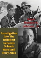 Investigation Into The Reliefs Of Generals Orlando Ward And Terry Allen by Major Richard H. Johnson Jr.