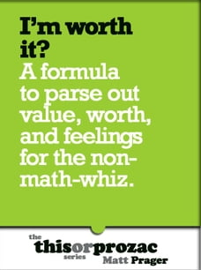 I'm Worth It?: A Formula To Parse Out Feelings For The Non-Math-Whiz