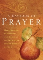 A Daybook of Prayer: Meditations, Scriptures, and Prayers to Draw Near to the Heart of God by Thomas Nelson