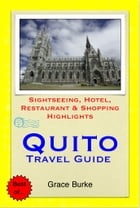 Quito, Ecuador Travel Guide - Sightseeing, Hotel, Restaurant & Shopping Highlights (Illustrated) by Grace Burke