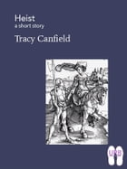 Heist: a short story by Tracy Canfield