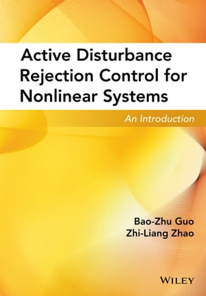 Active Disturbance Rejection Control for Nonlinear Systems: An Introduction by Bao-Zhu Guo