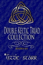 Double Keltic Triad Collection Two: Books Four - Six by *lizzie starr