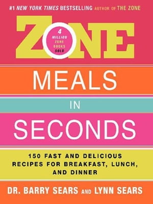 Zone Meals in Seconds 150 Fast and Delicious Recipes for Breakfast,  Lunch,  and Dinner