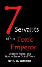 7 Servants of the Toxic Emperor by R A Williams