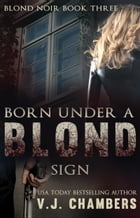 Born Under a Blond Sign by V. J. Chambers