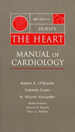 Hurst's The Heart: Manual of Cardiology