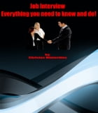 Job Interview - Everything you need to know and do! by Christos Minterides