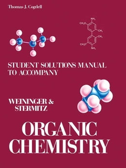 Book Student's Solutions Manual to Accompany Organic Chemistry: Organic Chemistry by Weininger and… by Cogdell, Thomas J.