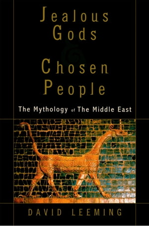 Jealous Gods and Chosen People The Mythology of the Middle East