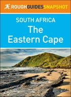 The Eastern Cape (Rough Guides Snapshot South Africa) by Rough Guides