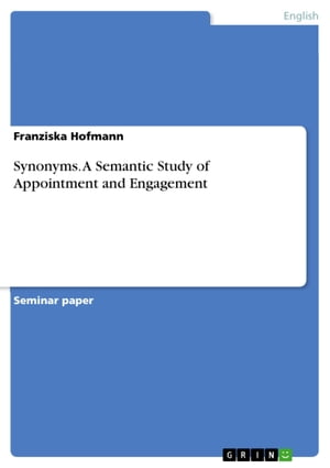 Synonyms. A Semantic Study of Appointment and Engagement: A Semantic Study of Appointment and Engagement by Franziska Hofmann