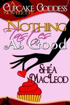 Nothing Tastes As Good by Shéa MacLeod