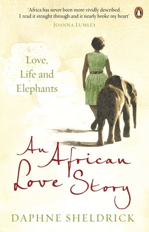 An African Love Story: Love,  Life and Elephants Love,  Life and Elephants