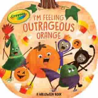 I'm Feeling Outrageous Orange: A Halloween Book by Tina Gallo