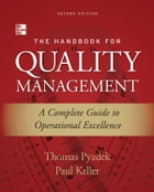 The Handbook for Quality Management, Second Edition : A Complete Guide to Operational Excellence: A…