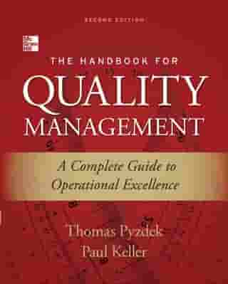 The Handbook for Quality Management, Second Edition : A Complete Guide to Operational Excellence: A Complete Guide to Operational Excellence by Thomas Pyzdek