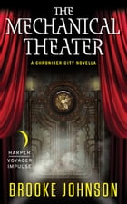 The Mechanical Theater: A Chroniker City Novella