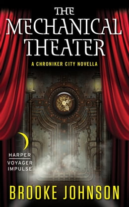 Book The Mechanical Theater: A Chroniker City Novella by Brooke Johnson