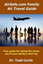 AirSafe.com Family Air Travel Guide by Todd Curtis