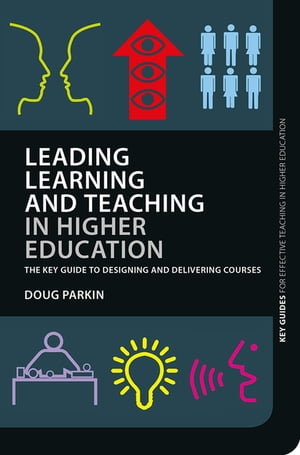 Leading Learning and Teaching in Higher Education The key guide to designing and delivering courses