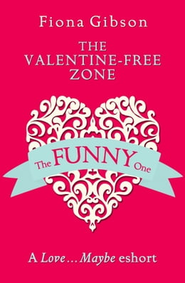 Book The Valentine-Free Zone: A Love...Maybe Valentine eShort by Fiona Gibson