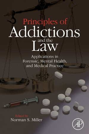 Principles of Addictions and the Law Applications in Forensic,  Mental Health,  and Medical Practice