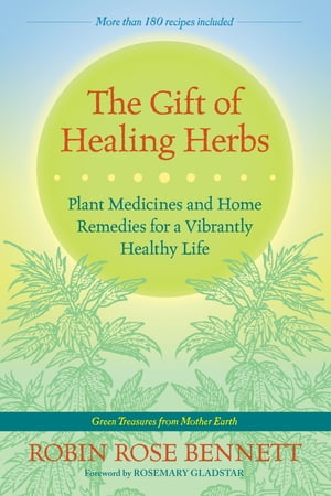 The Gift of Healing Herbs Plant Medicines and Home Remedies for a Vibrantly Healthy Life