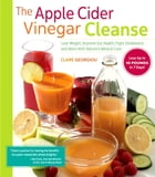 The Apple Cider Vinegar Cleanse: Lose Weight, Improve Gut Health, Fight Cholesterol, and More with Nature's Miracle Cure by Claire Georgiou