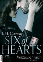 Six of Hearts - Verzauber mich by L. H. Cosway