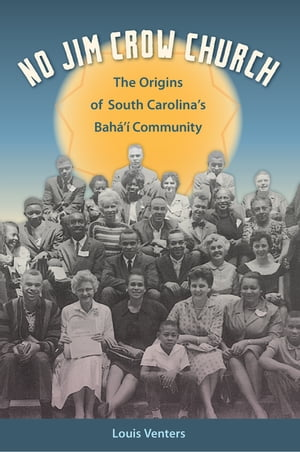 No Jim Crow Church The Origins of South Carolina's Bah�'� Community