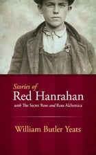 Stories of Red Hanrahan: with The Secret Rose and Rosa Alchemica by William Butler Yeats