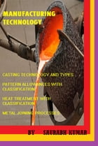 CASTING, HEAT TREATMENT AND METAL JOINING PROCESS: MANUFACTURING ENGINEERING by SAURABH KUMAR