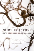 Northrop Frye: New Directions from Old 8ad48f04-c7c3-48a1-b163-b997b392bb6c