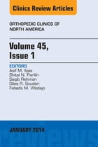 Volume 45, Issue 1, An Issue of Orthopedic Clinics, E-Book by Asif M. Ilyas, MD