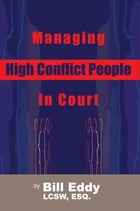 Managing High Conflict People in Court by Bill Eddy LCSW Esq.