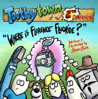 "Toothytown of the 2th Dimension: ""Where is Florence Flouride?"""