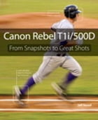 Canon Rebel T1i/500D: From Snapshots to Great Shots: From Snapshots to Great Shots by Jeff Revell