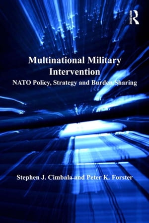 Multinational Military Intervention NATO Policy,  Strategy and Burden Sharing