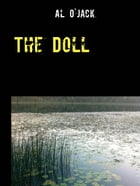 The Doll: Script for a short movie by Al O'Jack