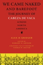 We Came Naked and Barefoot: The Journey of Cabeza de Vaca across North America by Alex D. Krieger