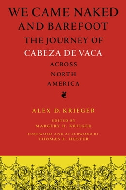 Book We Came Naked and Barefoot: The Journey of Cabeza de Vaca across North America by Alex D. Krieger