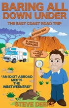 Baring All Down Under: The East Coast Road Trip by Steve Deeks