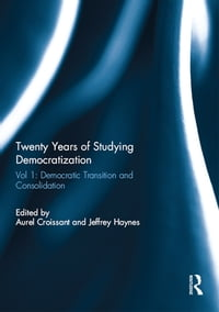 Twenty Years of Studying Democratization: Vol 1: Democratic Transition and Consolidation