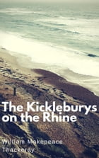 The Kickleburys on the Rhine (Annotated) by William Makepeace Thackeray