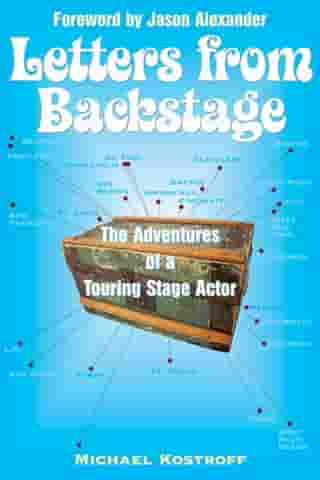 Letters from Backstage: The Adventures of a Touring Stage Actor by Michael Kostroff