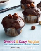 Sweet & Easy Vegan: Treats Made with Whole Grains and Natural Sweeteners by Robin Asbell